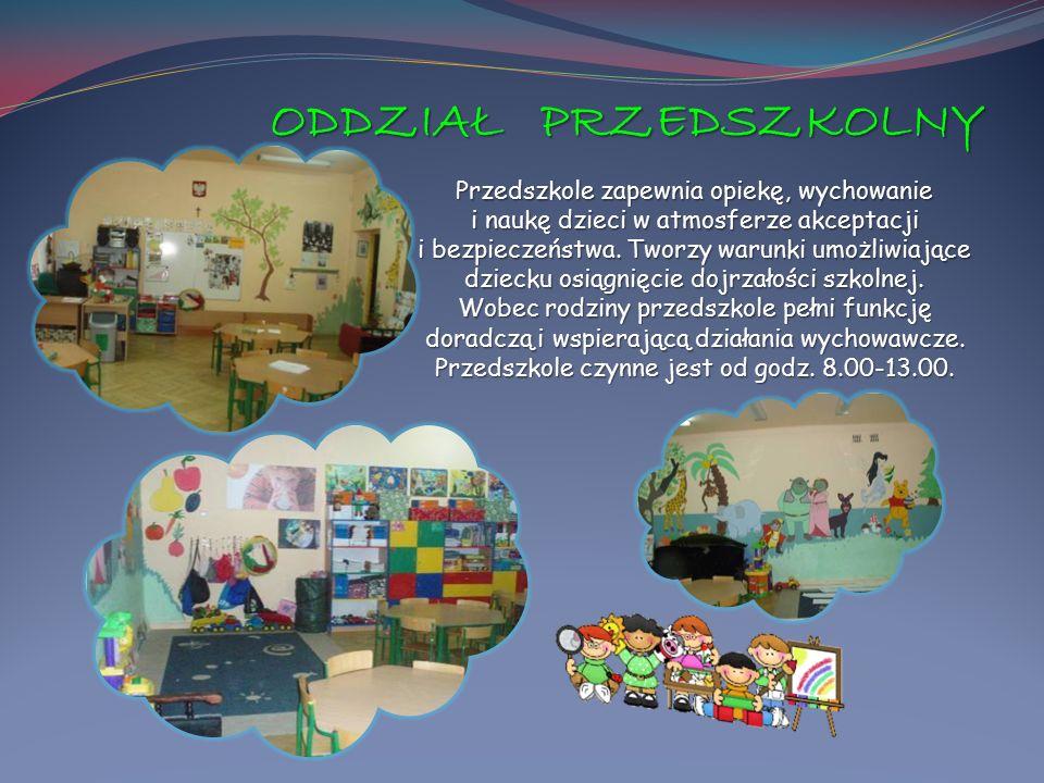 ODDZIAŁ PRZEDSZKOLNY Przedszkole zapewnia opiekę, wychowanie i naukę dzieci w atmosferze akceptacji i bezpieczeństwa. Tworzy warunki umożliwiające dzi