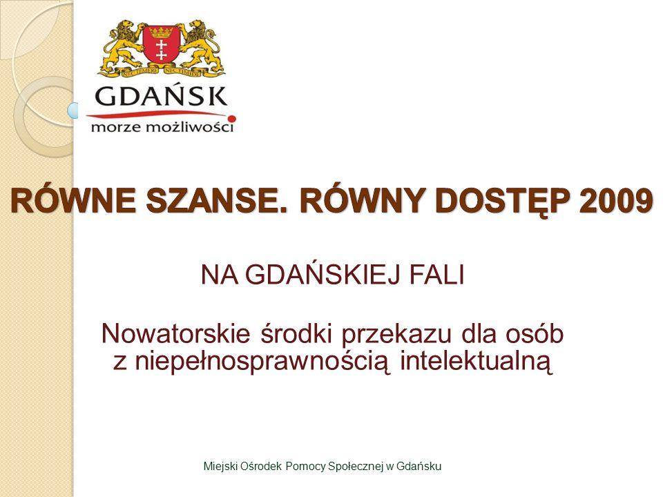 NA GDAŃSKIEJ FALI Nowatorskie środki przekazu dla osób z niepełnosprawnością intelektualną Miejski Ośrodek Pomocy Społecznej w Gdańsku