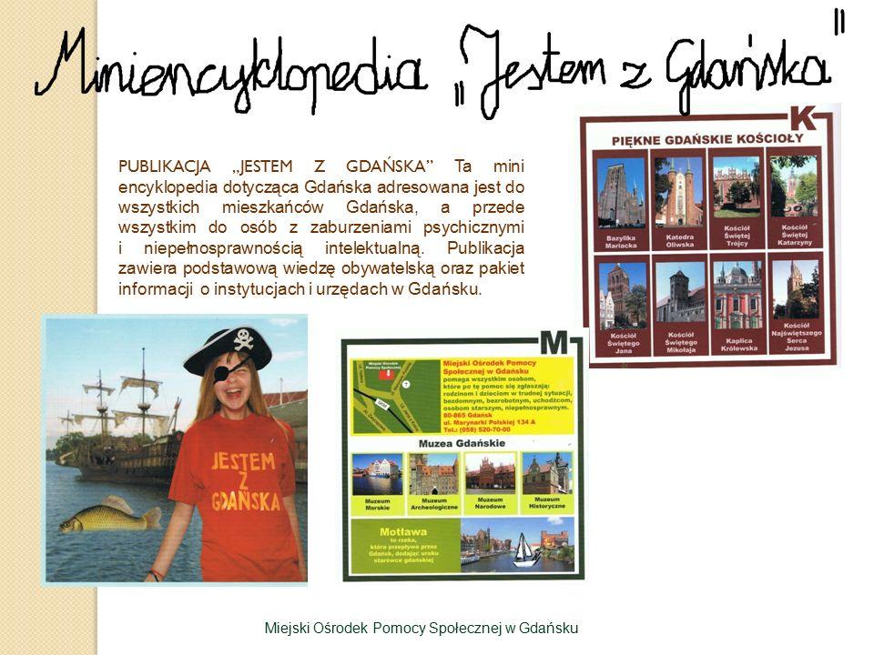 """PUBLIKACJA """"JESTEM Z GDAŃSKA Ta mini encyklopedia dotycząca Gdańska adresowana jest do wszystkich mieszkańców Gdańska, a przede wszystkim do osób z zaburzeniami psychicznymi i niepełnosprawnością intelektualną."""