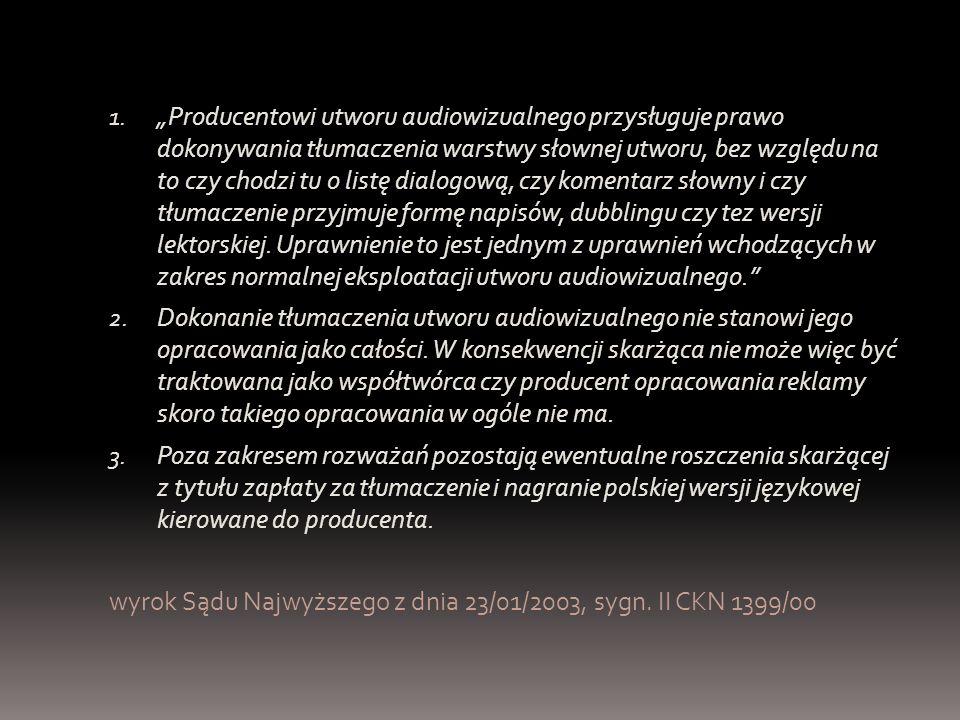 """1. """"Producentowi utworu audiowizualnego przysługuje prawo dokonywania tłumaczenia warstwy słownej utworu, bez względu na to czy chodzi tu o listę dial"""