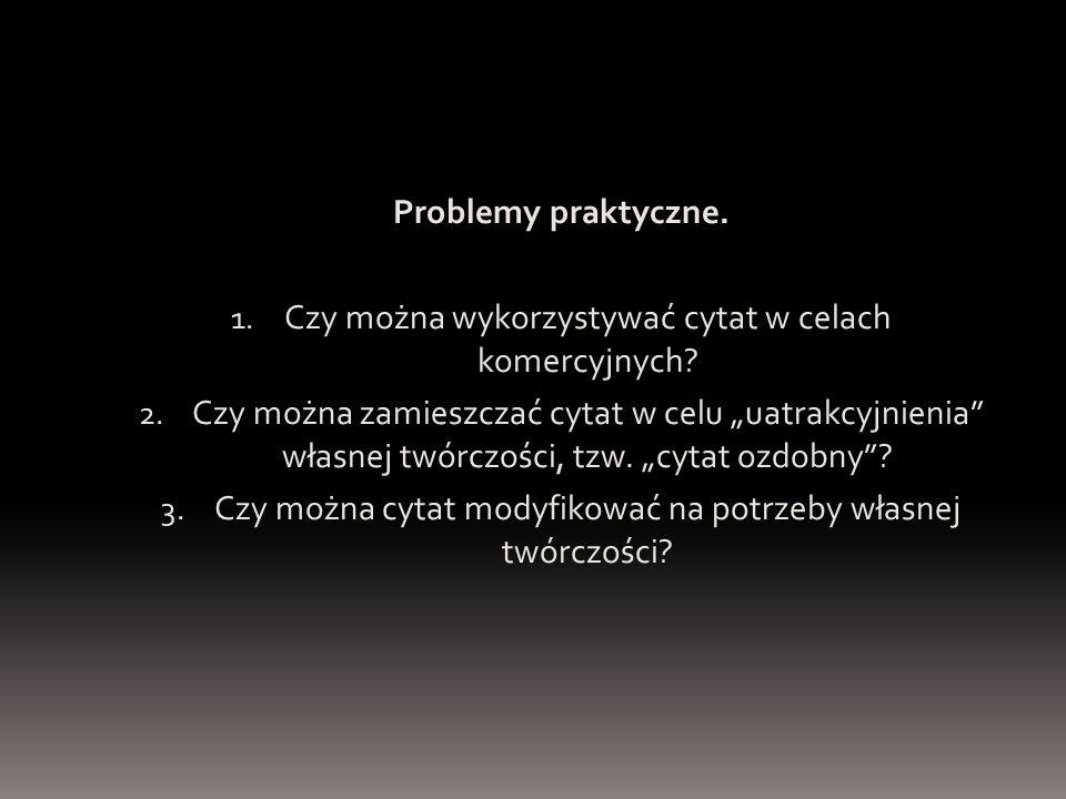 Problemy praktyczne. 1. Czy można wykorzystywać cytat w celach komercyjnych.