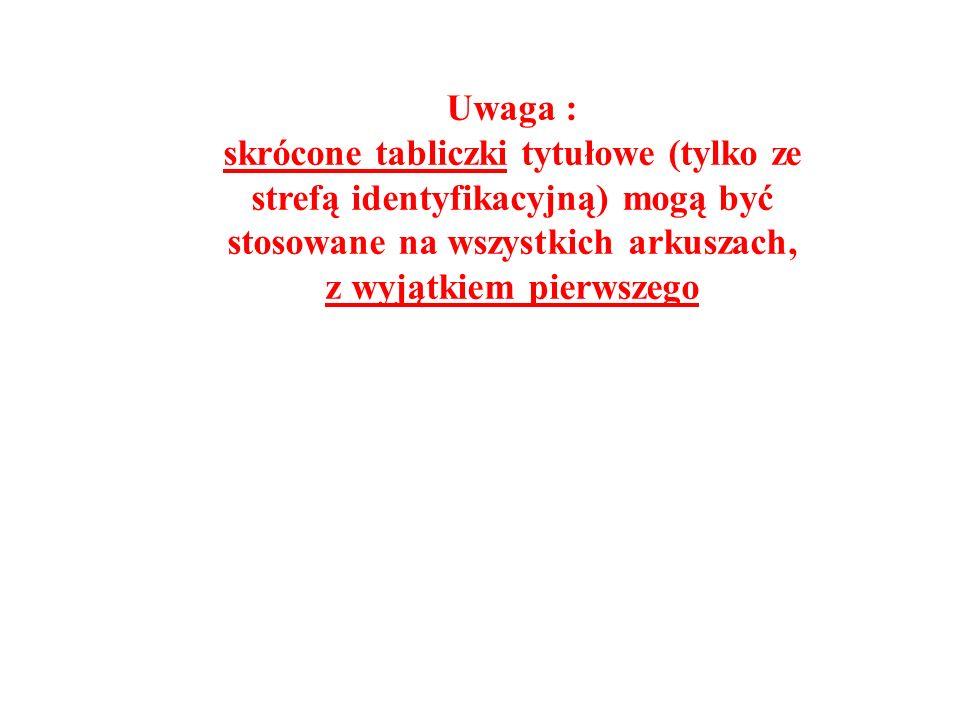 Uwaga : skrócone tabliczki tytułowe (tylko ze strefą identyfikacyjną) mogą być stosowane na wszystkich arkuszach, z wyjątkiem pierwszego