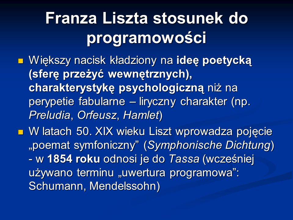 Franza Liszta stosunek do programowości Większy nacisk kładziony na ideę poetycką (sferę przeżyć wewnętrznych), charakterystykę psychologiczną niż na perypetie fabularne – liryczny charakter (np.