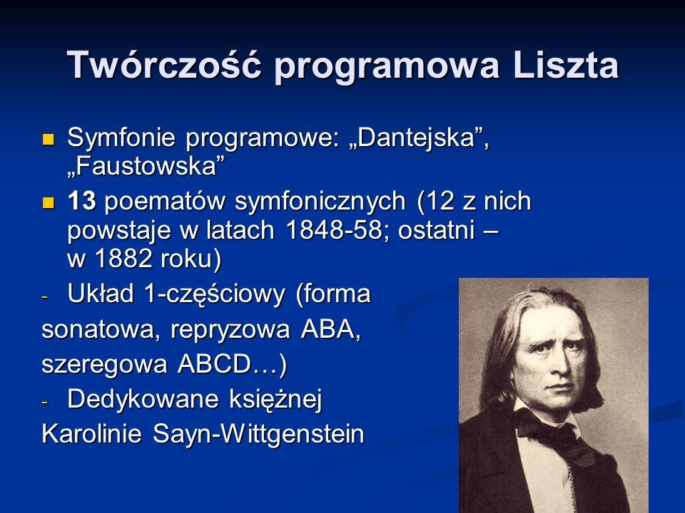 """Twórczość programowa Liszta Symfonie programowe: """"Dantejska , """"Faustowska Symfonie programowe: """"Dantejska , """"Faustowska 13 poematów symfonicznych (12 z nich powstaje w latach 1848-58; ostatni – w 1882 roku) 13 poematów symfonicznych (12 z nich powstaje w latach 1848-58; ostatni – w 1882 roku) - Układ 1-częściowy (forma sonatowa, repryzowa ABA, szeregowa ABCD…) - Dedykowane księżnej Karolinie Sayn-Wittgenstein"""