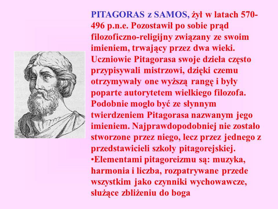 PITAGORAS z SAMOS, żył w latach 570- 496 p.n.e.
