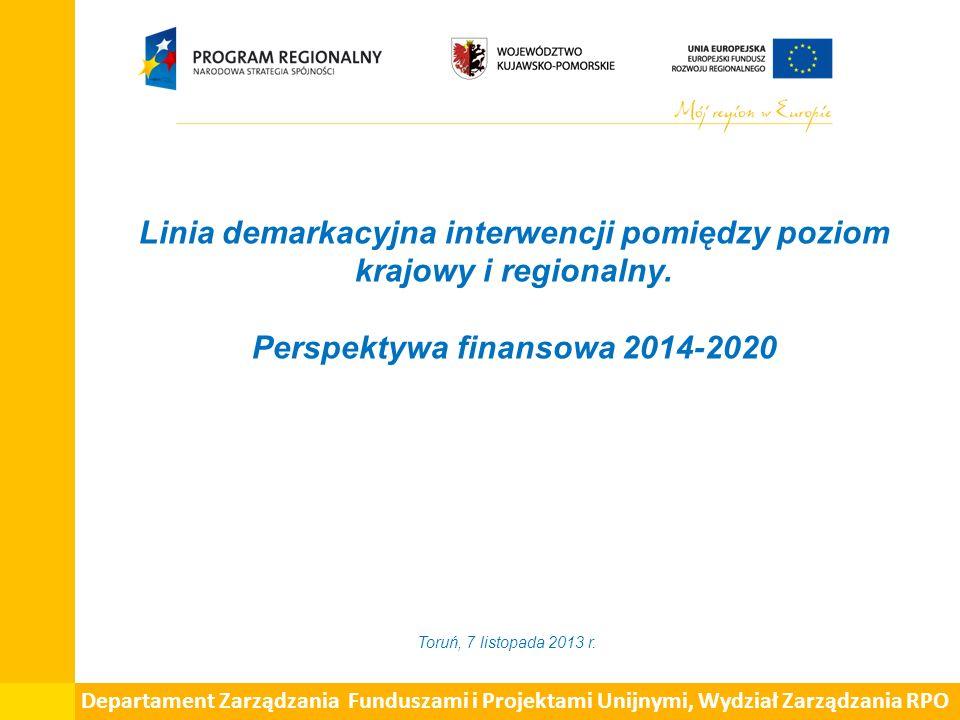 Linia demarkacyjna interwencji pomiędzy poziom krajowy i regionalny. Perspektywa finansowa 2014-2020 Toruń, 7 listopada 2013 r.