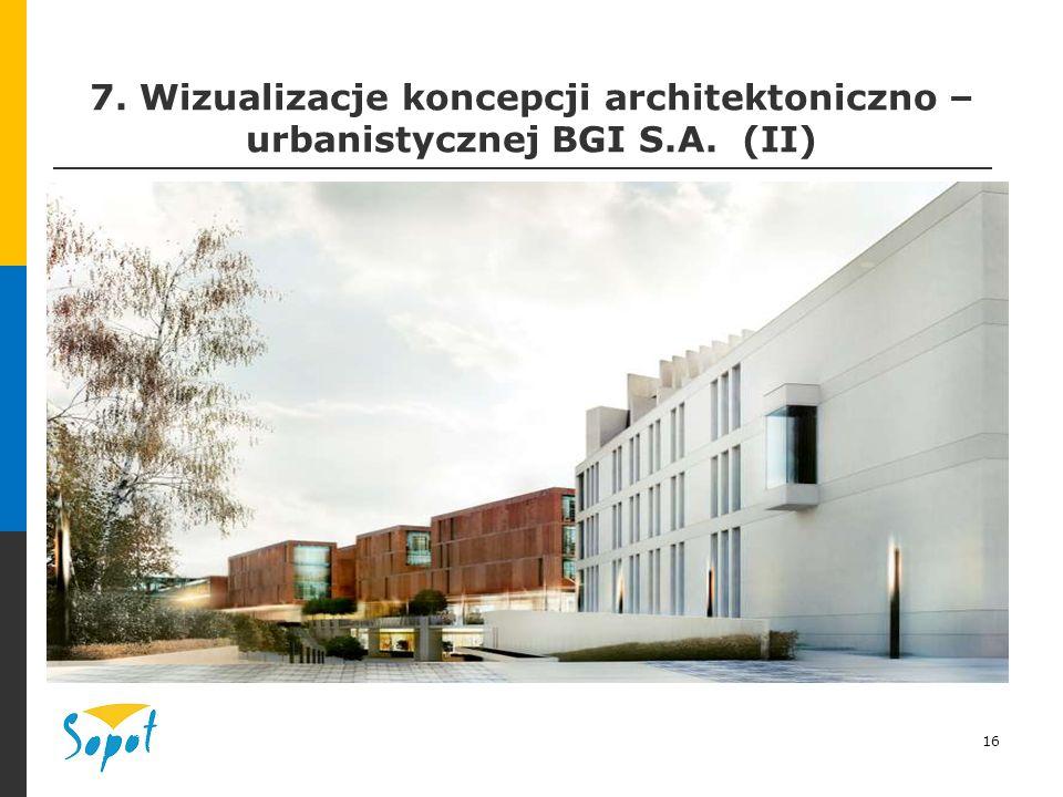 16 7. Wizualizacje koncepcji architektoniczno – urbanistycznej BGI S.A. (II)