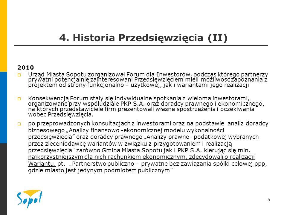 8 4. Historia Przedsięwzięcia (II) 2010  Urząd Miasta Sopotu zorganizował Forum dla Inwestorów, podczas którego partnerzy prywatni potencjalnie zaint
