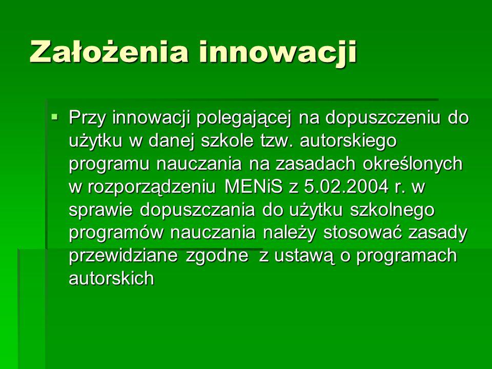 Założenia innowacji  Przy innowacji polegającej na dopuszczeniu do użytku w danej szkole tzw.