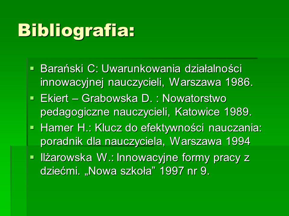 Bibliografia:  Barański C: Uwarunkowania działalności innowacyjnej nauczycieli, Warszawa 1986.