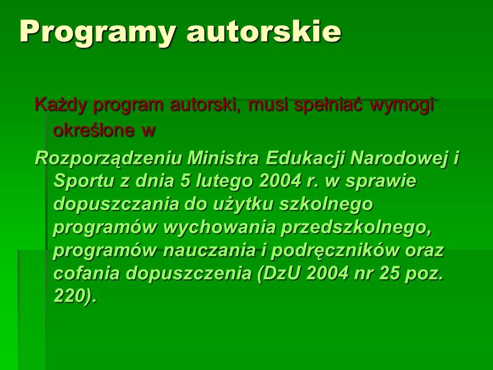 Każdy program autorski, musi spełniać wymogi określone w Rozporządzeniu Ministra Edukacji Narodowej i Sportu z dnia 5 lutego 2004 r.