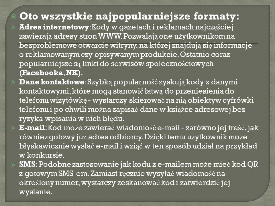  Oto wszystkie najpopularniejsze formaty:  Adres internetowy: Kody w gazetach i reklamach najcz ęś ciej zawieraj ą adresy stron WWW.
