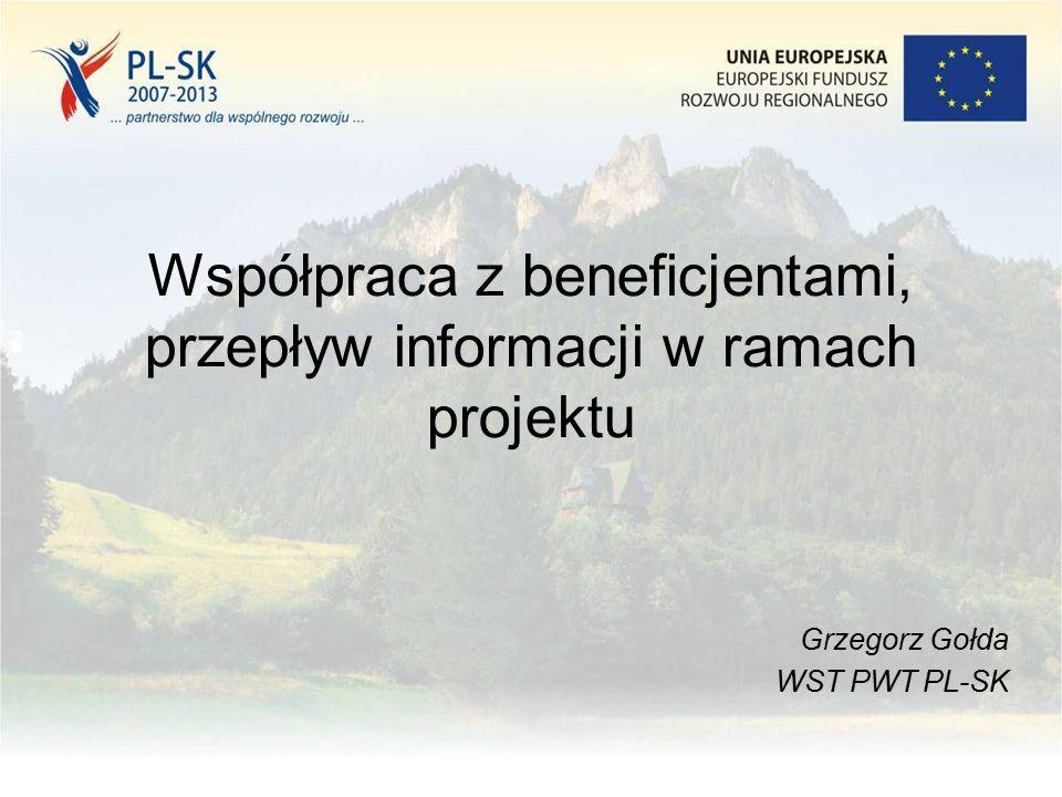 Współpraca z beneficjentami, przepływ informacji w ramach projektu Grzegorz Gołda WST PWT PL-SK