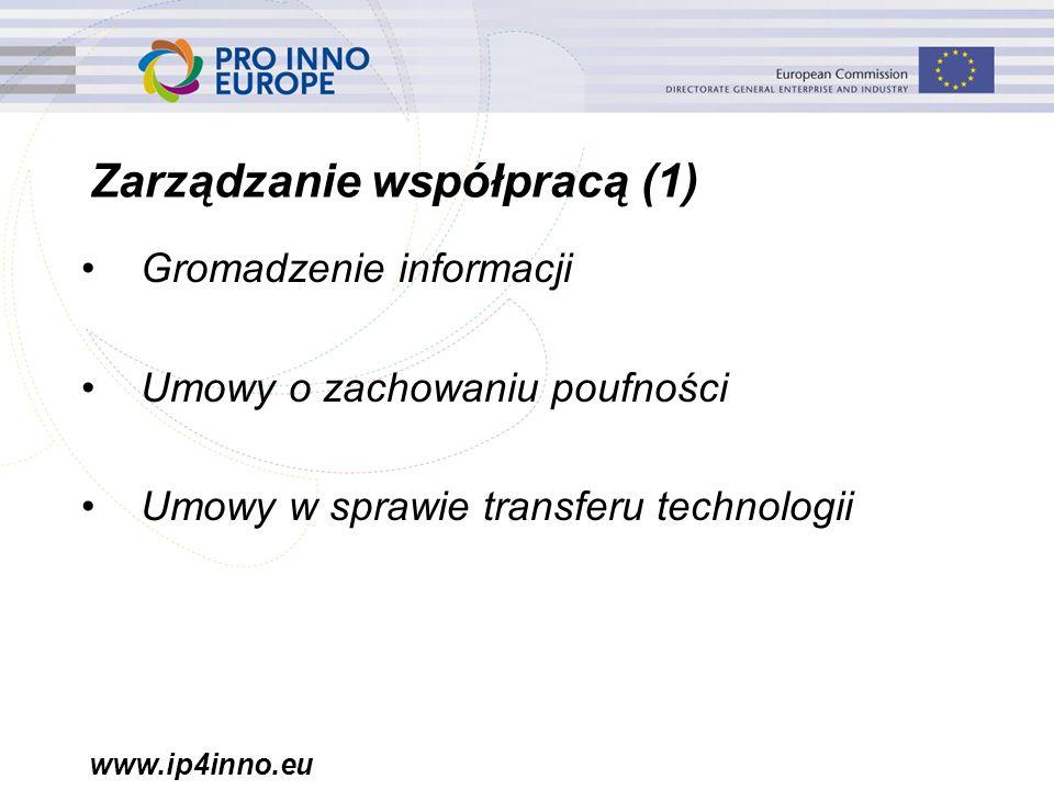 www.ip4inno.eu Zarządzanie współpracą (1) Gromadzenie informacji Umowy o zachowaniu poufności Umowy w sprawie transferu technologii