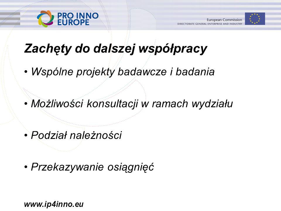 www.ip4inno.eu Zachęty do dalszej współpracy Wspólne projekty badawcze i badania Możliwości konsultacji w ramach wydziału Podział należności Przekazywanie osiągnięć