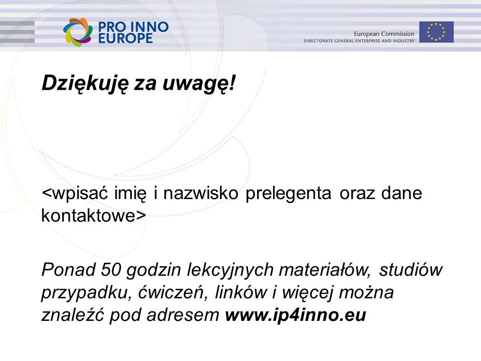 www.ip4inno.eu Dziękuję za uwagę! Ponad 50 godzin lekcyjnych materiałów, studiów przypadku, ćwiczeń, linków i więcej można znaleźć pod adresem www.ip4