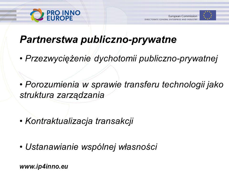 www.ip4inno.eu Partnerstwa publiczno-prywatne Przezwyciężenie dychotomii publiczno-prywatnej Porozumienia w sprawie transferu technologii jako struktura zarządzania Kontraktualizacja transakcji Ustanawianie wspólnej własności