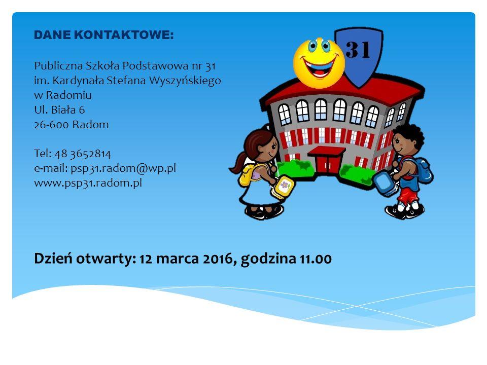 DANE KONTAKTOWE: Publiczna Szkoła Podstawowa nr 31 im. Kardynała Stefana Wyszyńskiego w Radomiu Ul. Biała 6 26-600 Radom Tel: 48 3652814 e-mail: psp31