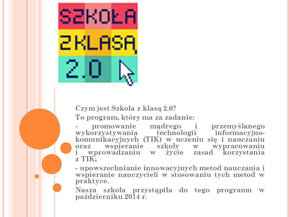 Czym jest Szkoła z klasą 2.0? To program, który ma za zadanie: - promowanie mądrego i przemyślanego wykorzystywania technologii informacyjno- komunika