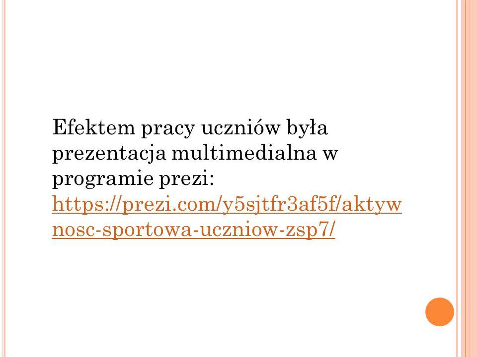 Efektem pracy uczniów była prezentacja multimedialna w programie prezi: https://prezi.com/y5sjtfr3af5f/aktyw nosc-sportowa-uczniow-zsp7/ https://prezi