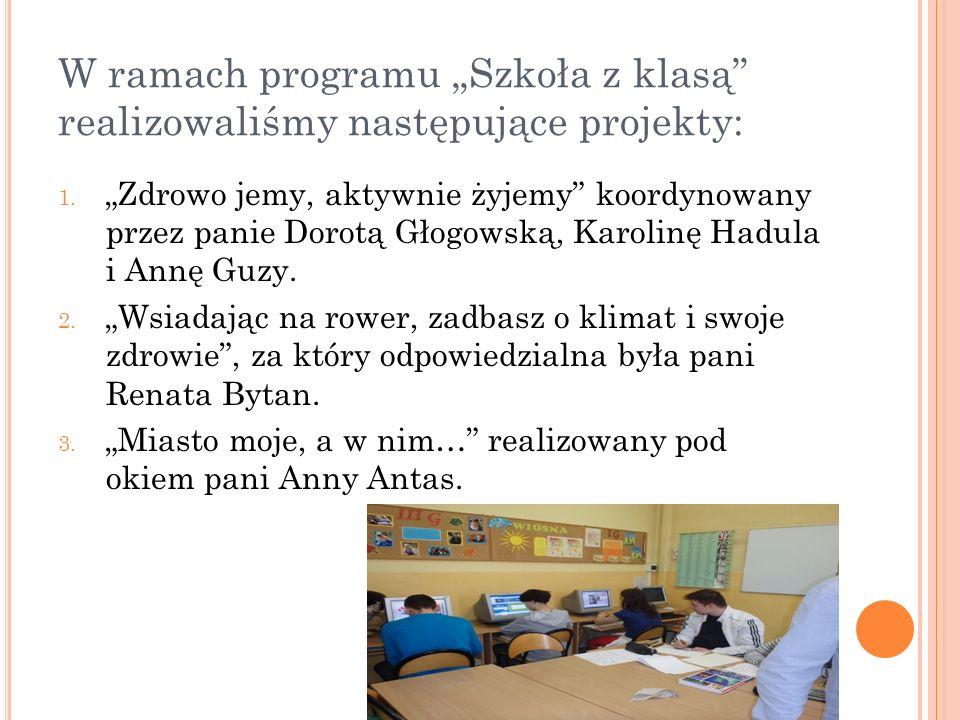 """W ramach programu """"Szkoła z klasą"""" realizowaliśmy następujące projekty: 1. """"Zdrowo jemy, aktywnie żyjemy"""" koordynowany przez panie Dorotą Głogowską, K"""