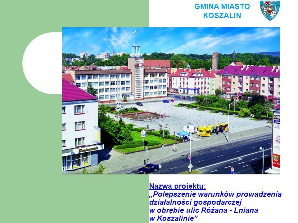 """Nazwa projektu: """"Polepszenie warunków prowadzenia działalności gospodarczej w obrębie ulic Różana - Lniana w Koszalinie GMINA MIASTO KOSZALIN"""