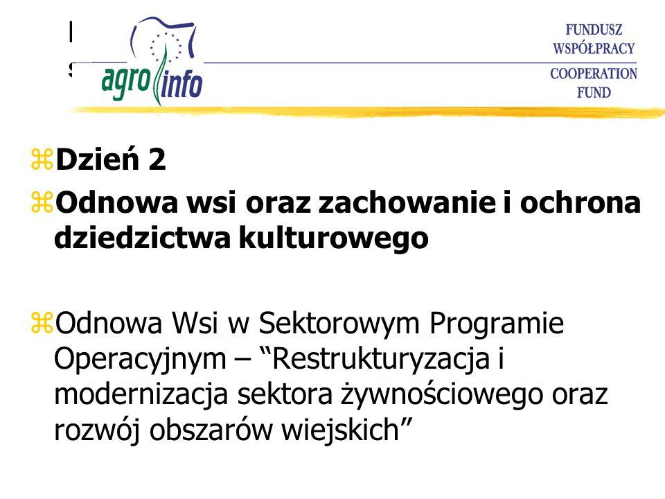 Program warsztatów szkoleniowych zDzień 2 zOdnowa wsi oraz zachowanie i ochrona dziedzictwa kulturowego zOdnowa Wsi w Sektorowym Programie Operacyjnym – Restrukturyzacja i modernizacja sektora żywnościowego oraz rozwój obszarów wiejskich