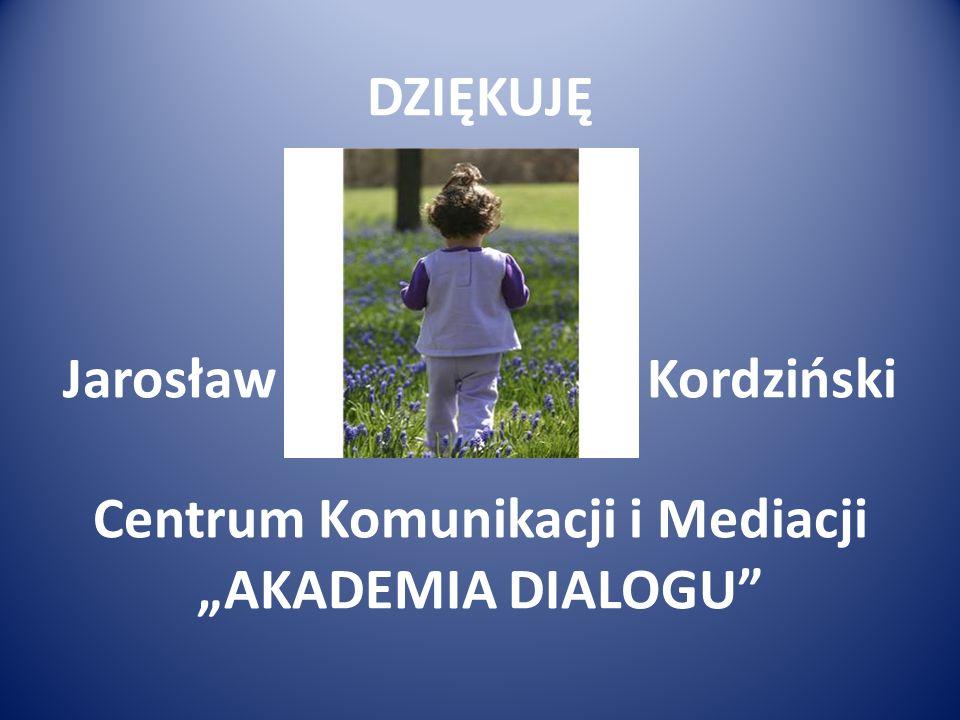 """DZIĘKUJĘ Jarosław Kordziński Centrum Komunikacji i Mediacji """"AKADEMIA DIALOGU"""