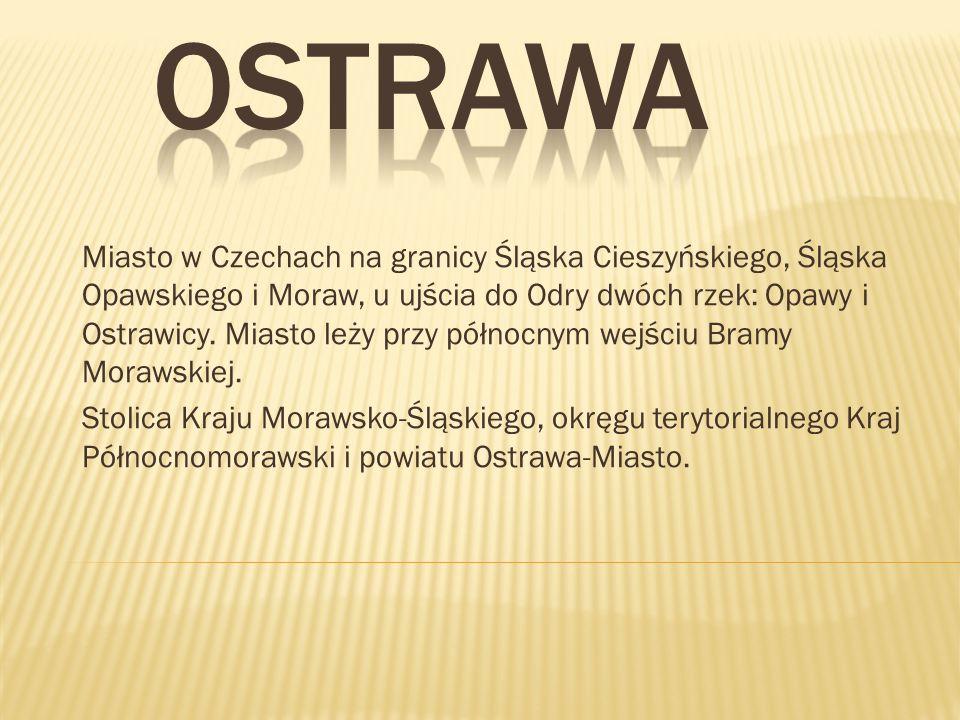 Miasto w Czechach na granicy Śląska Cieszyńskiego, Śląska Opawskiego i Moraw, u ujścia do Odry dwóch rzek: Opawy i Ostrawicy.