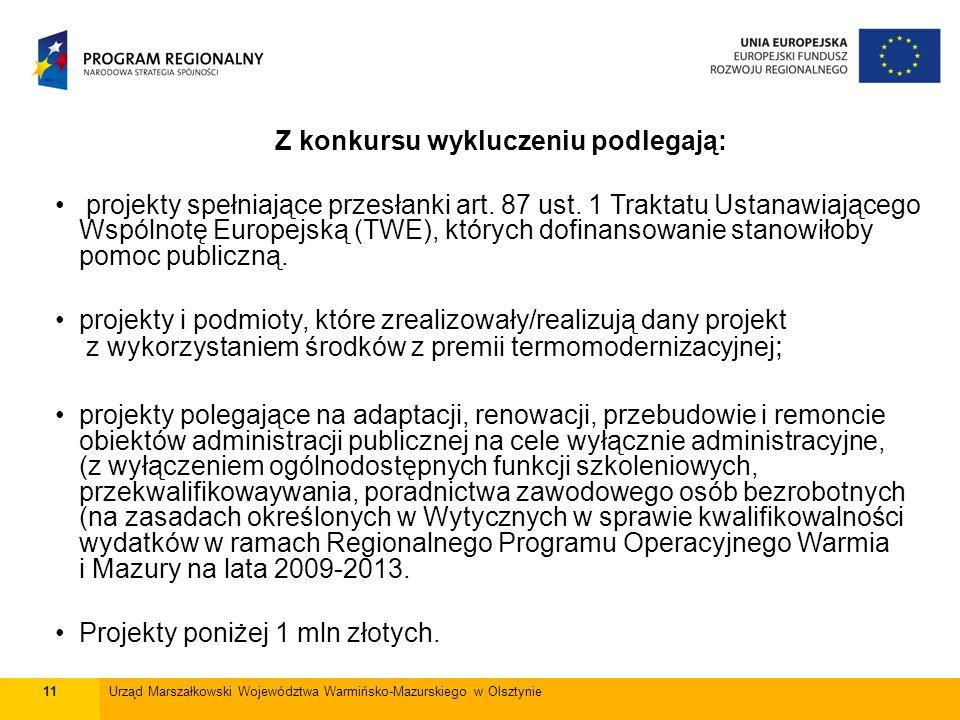 11Urząd Marszałkowski Województwa Warmińsko-Mazurskiego w Olsztynie Z konkursu wykluczeniu podlegają: projekty spełniające przesłanki art. 87 ust. 1 T