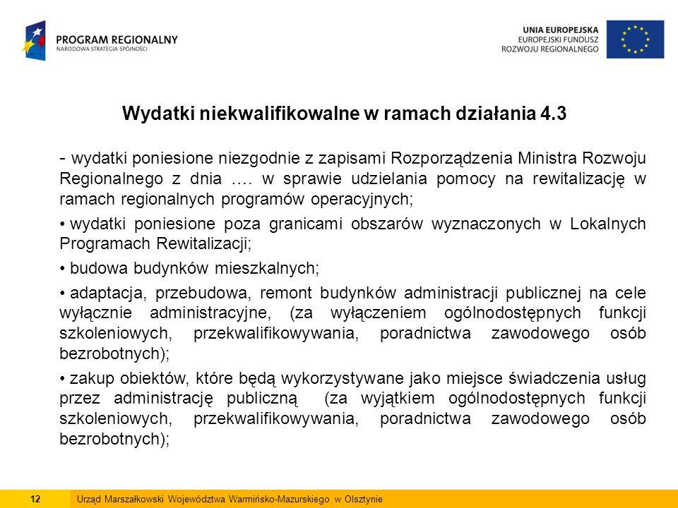 12Urząd Marszałkowski Województwa Warmińsko-Mazurskiego w Olsztynie Wydatki niekwalifikowalne w ramach działania 4.3 - wydatki poniesione niezgodnie z zapisami Rozporządzenia Ministra Rozwoju Regionalnego z dnia ….