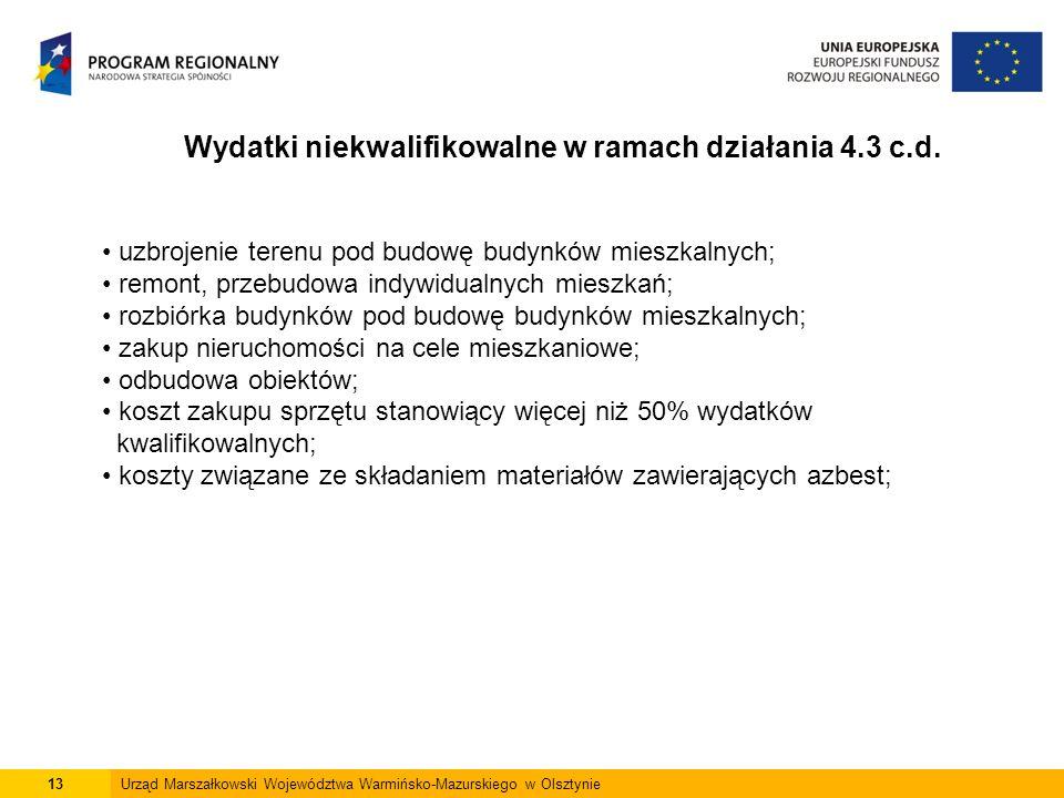 13Urząd Marszałkowski Województwa Warmińsko-Mazurskiego w Olsztynie Wydatki niekwalifikowalne w ramach działania 4.3 c.d.