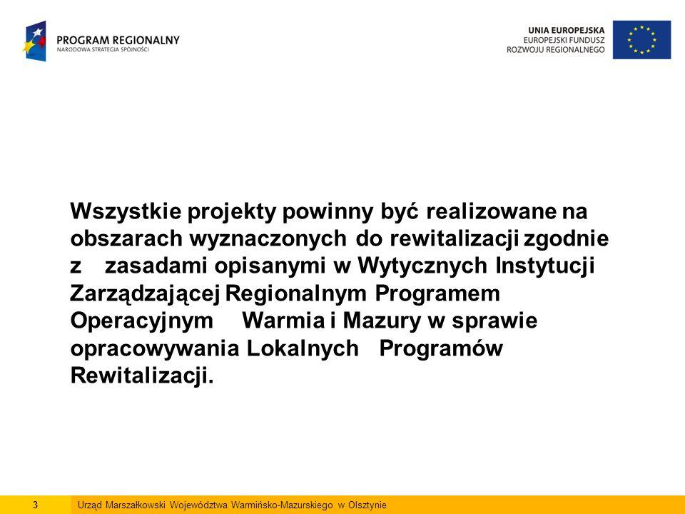 3 Wszystkie projekty powinny być realizowane na obszarach wyznaczonych do rewitalizacji zgodnie z zasadami opisanymi w Wytycznych Instytucji Zarządzającej Regionalnym Programem Operacyjnym Warmia i Mazury w sprawie opracowywania Lokalnych Programów Rewitalizacji.
