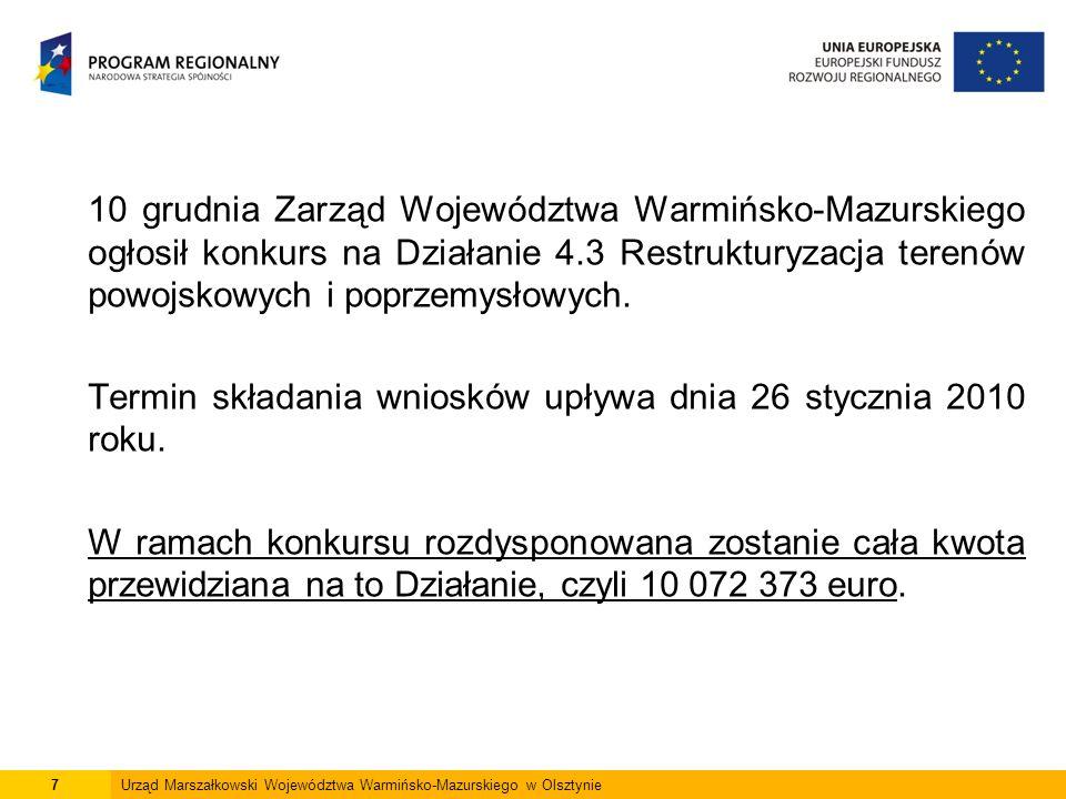7Urząd Marszałkowski Województwa Warmińsko-Mazurskiego w Olsztynie 10 grudnia Zarząd Województwa Warmińsko-Mazurskiego ogłosił konkurs na Działanie 4.3 Restrukturyzacja terenów powojskowych i poprzemysłowych.