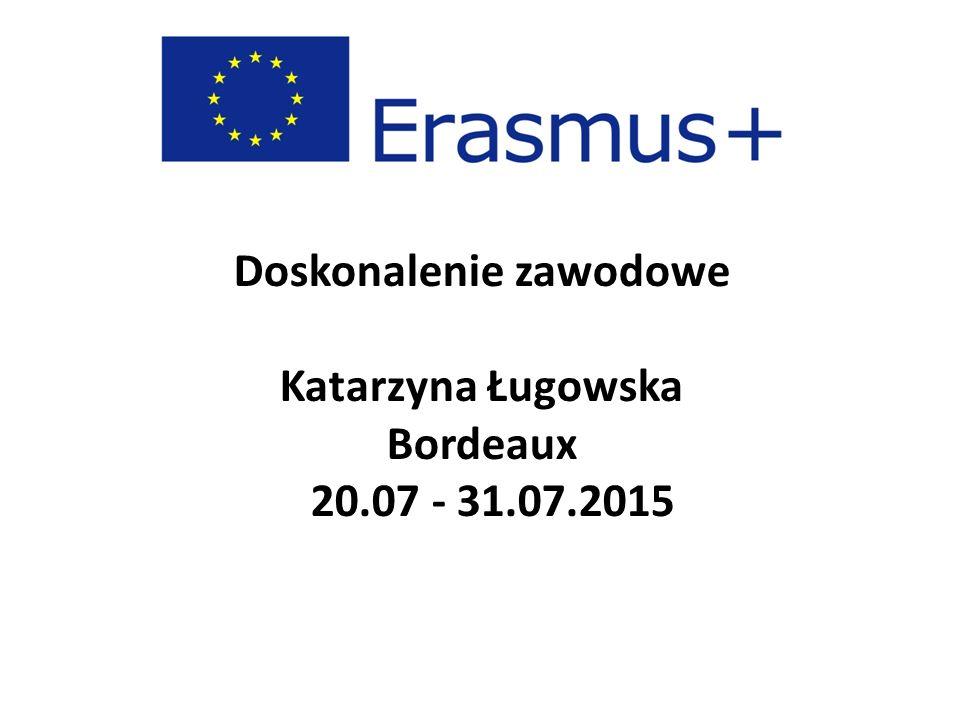 Doskonalenie zawodowe Katarzyna Ługowska Bordeaux 20.07 - 31.07.2015