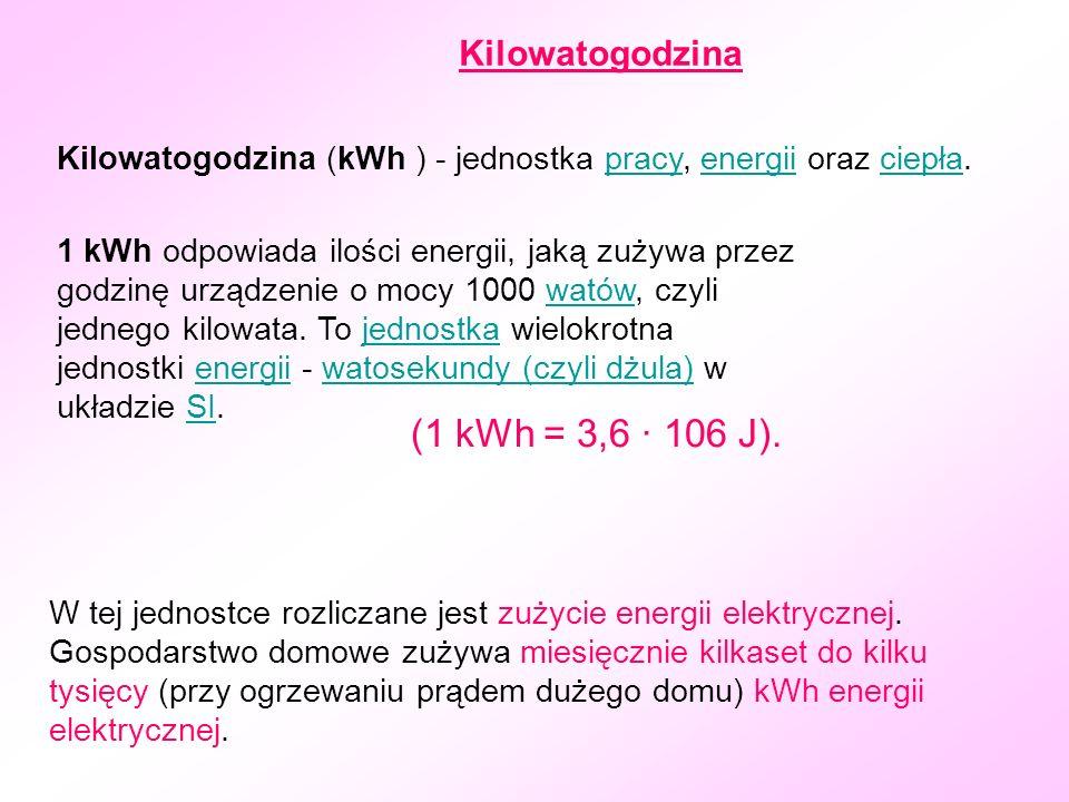 Kilowatogodzina Kilowatogodzina (kWh ) - jednostka pracy, energii oraz ciepła.pracyenergiiciepła 1 kWh odpowiada ilości energii, jaką zużywa przez godzinę urządzenie o mocy 1000 watów, czyli jednego kilowata.