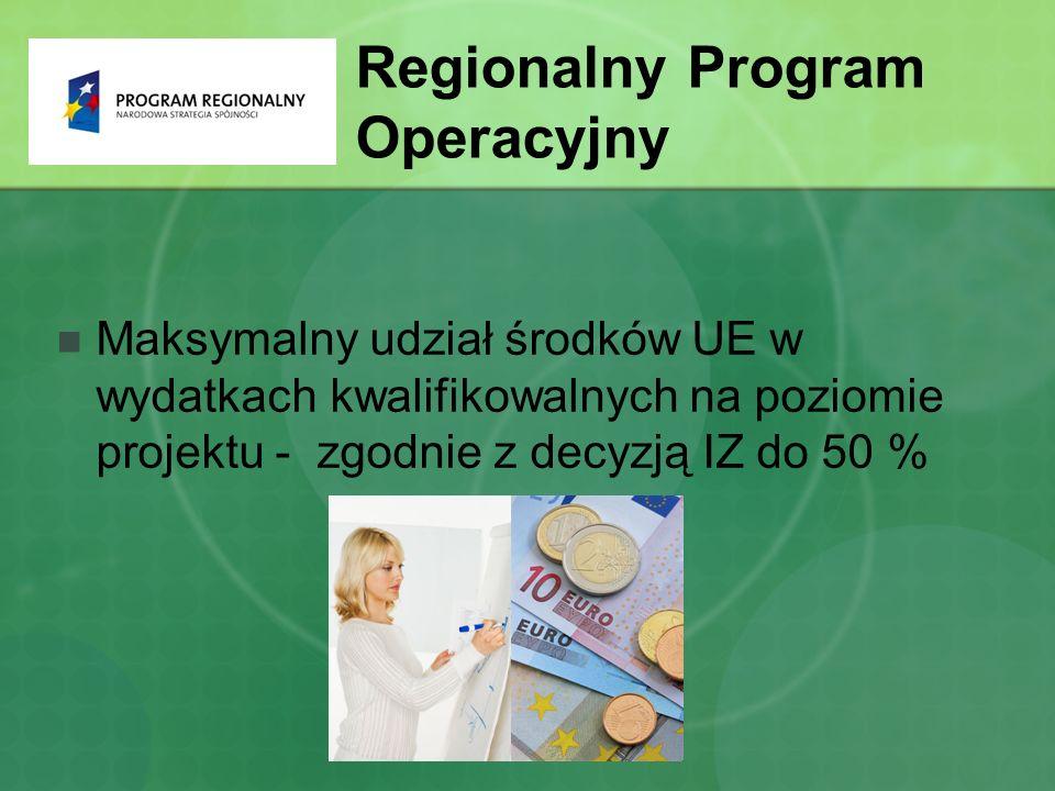 Maksymalny udział środków UE w wydatkach kwalifikowalnych na poziomie projektu - zgodnie z decyzją IZ do 50 % Regionalny Program Operacyjny