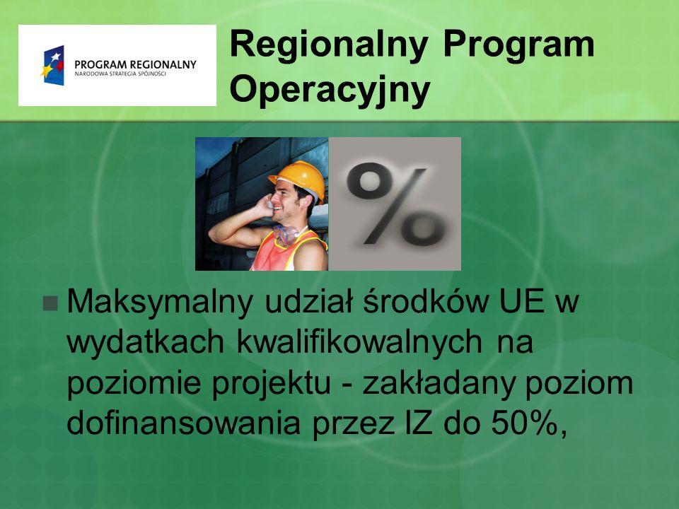 Maksymalny udział środków UE w wydatkach kwalifikowalnych na poziomie projektu - zakładany poziom dofinansowania przez IZ do 50%, Regionalny Program Operacyjny