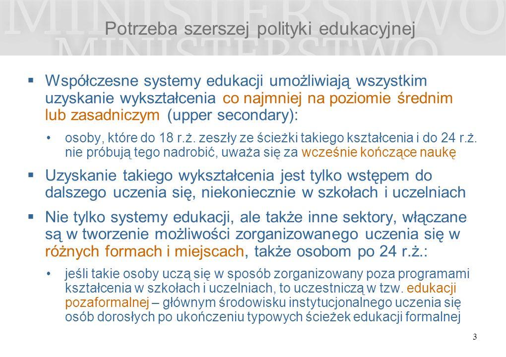 Potrzeba szerszej polityki edukacyjnej  Współczesne systemy edukacji umożliwiają wszystkim uzyskanie wykształcenia co najmniej na poziomie średnim lub zasadniczym (upper secondary): osoby, które do 18 r.ż.