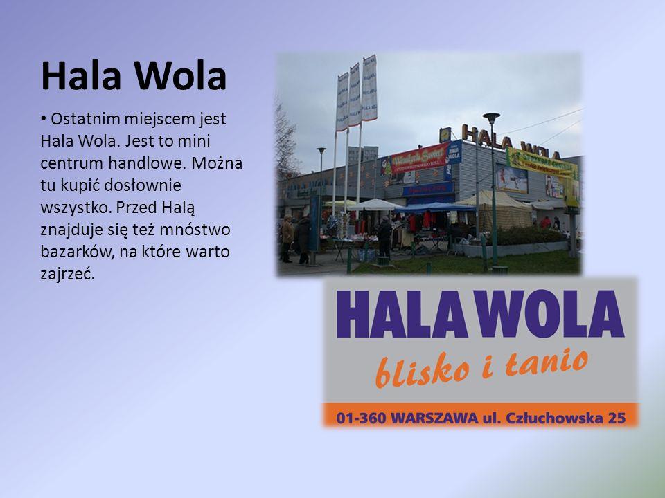 Hala Wola Ostatnim miejscem jest Hala Wola. Jest to mini centrum handlowe.