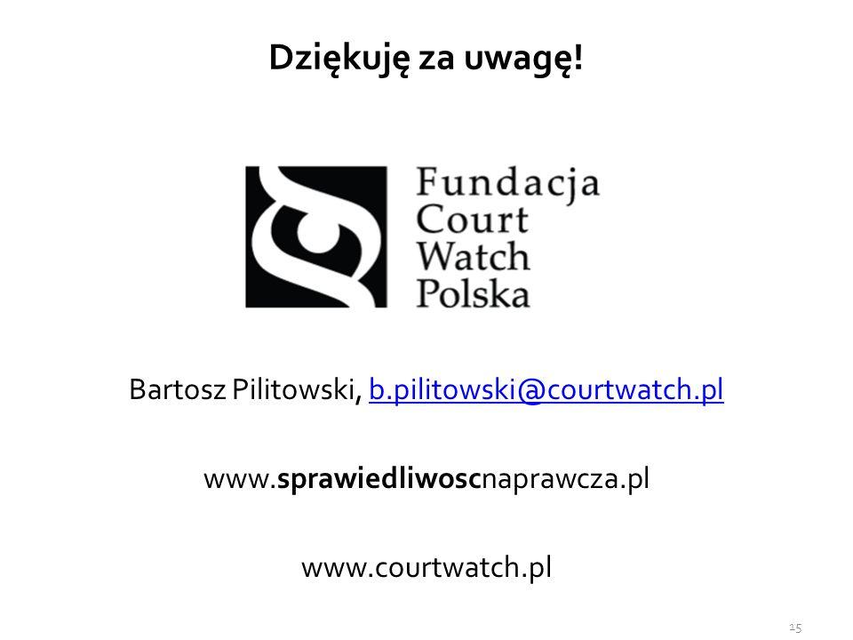 Dziękuję za uwagę! Bartosz Pilitowski, b.pilitowski@courtwatch.plb.pilitowski@courtwatch.pl www.sprawiedliwoscnaprawcza.pl www.courtwatch.pl 15