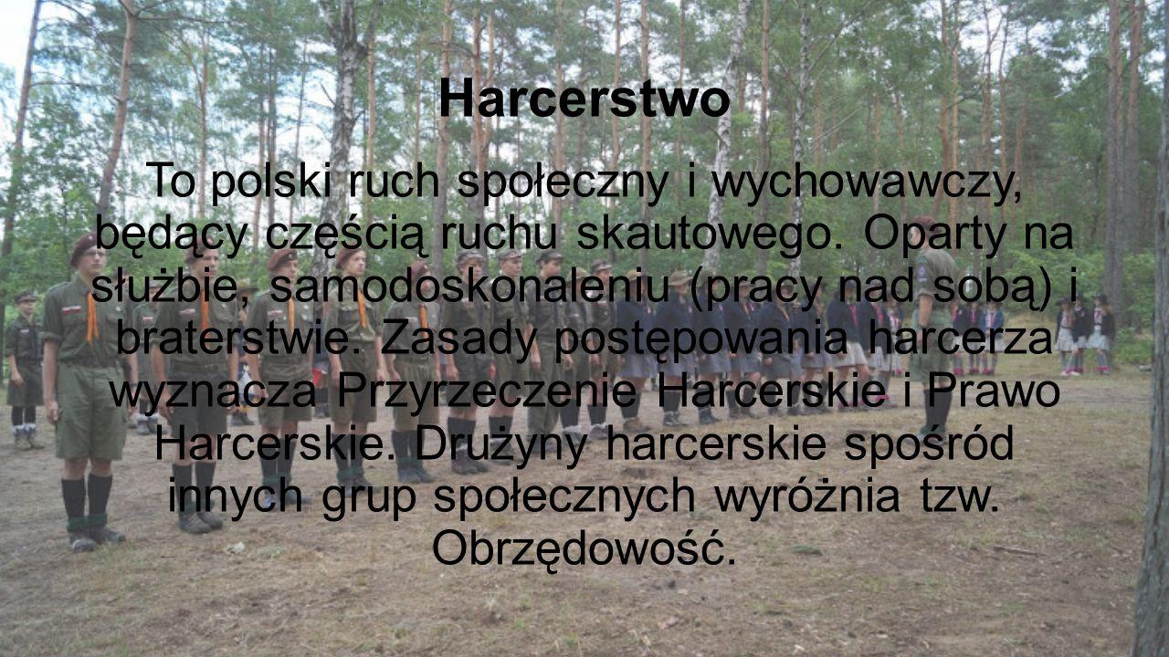 Harcerstwo To polski ruch społeczny i wychowawczy, będący częścią ruchu skautowego.