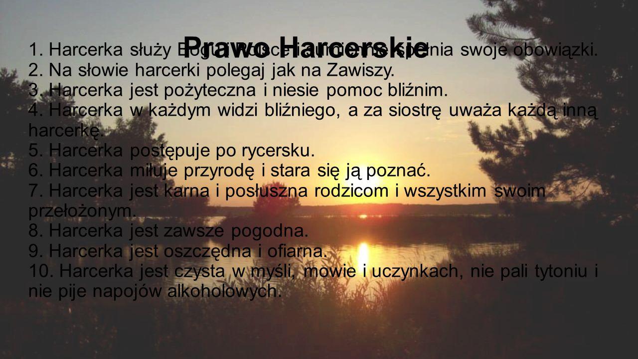 1. Harcerka służy Bogu i Polsce i sumiennie spełnia swoje obowiązki.