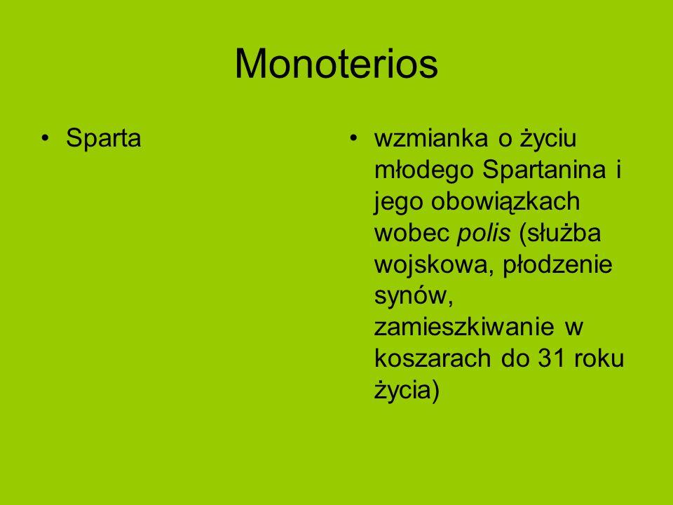 Monoterios Spartawzmianka o życiu młodego Spartanina i jego obowiązkach wobec polis (służba wojskowa, płodzenie synów, zamieszkiwanie w koszarach do 31 roku życia)