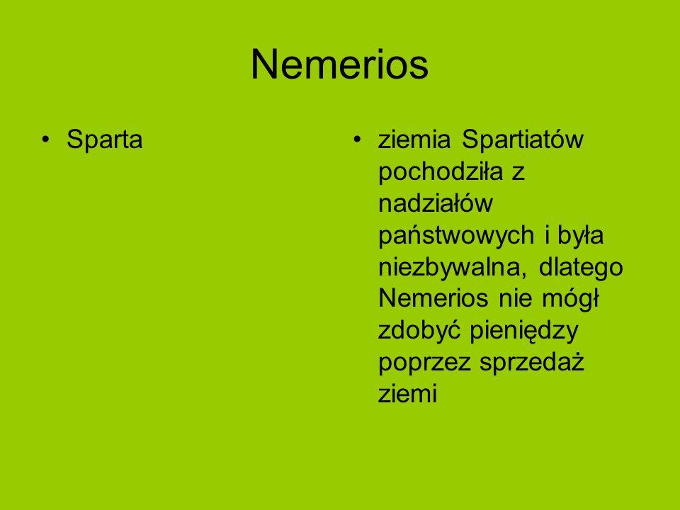 Nemerios Spartaziemia Spartiatów pochodziła z nadziałów państwowych i była niezbywalna, dlatego Nemerios nie mógł zdobyć pieniędzy poprzez sprzedaż ziemi