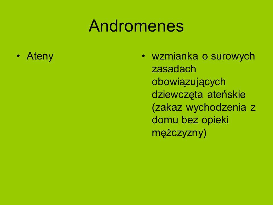 Andromenes Atenywzmianka o surowych zasadach obowiązujących dziewczęta ateńskie (zakaz wychodzenia z domu bez opieki mężczyzny)