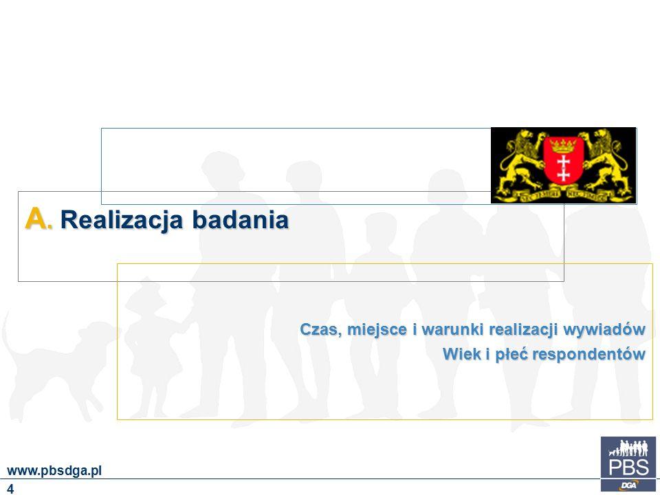A. Realizacja badania Czas, miejsce i warunki realizacji wywiadów Wiek i płeć respondentów 4 www.pbsdga.pl