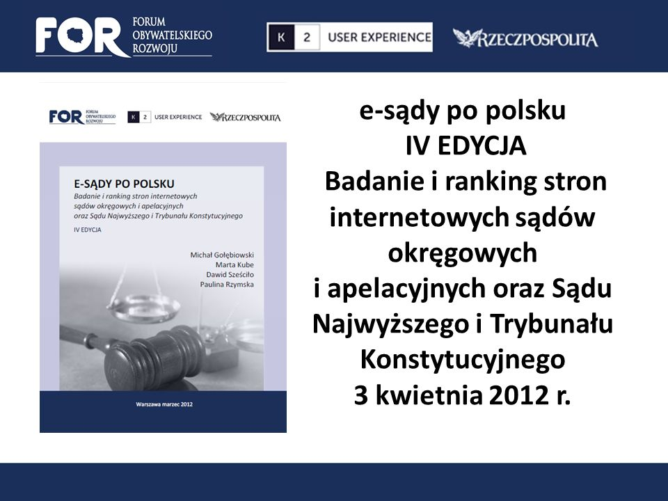 e-sądy po polsku IV EDYCJA Badanie i ranking stron internetowych sądów okręgowych i apelacyjnych oraz Sądu Najwyższego i Trybunału Konstytucyjnego 3 kwietnia 2012 r.