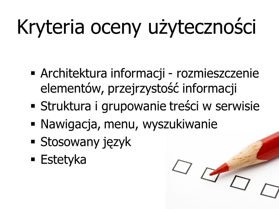 Kryteria oceny użyteczności  Architektura informacji - rozmieszczenie elementów, przejrzystość informacji  Struktura i grupowanie treści w serwisie  Nawigacja, menu, wyszukiwanie  Stosowany język  Estetyka