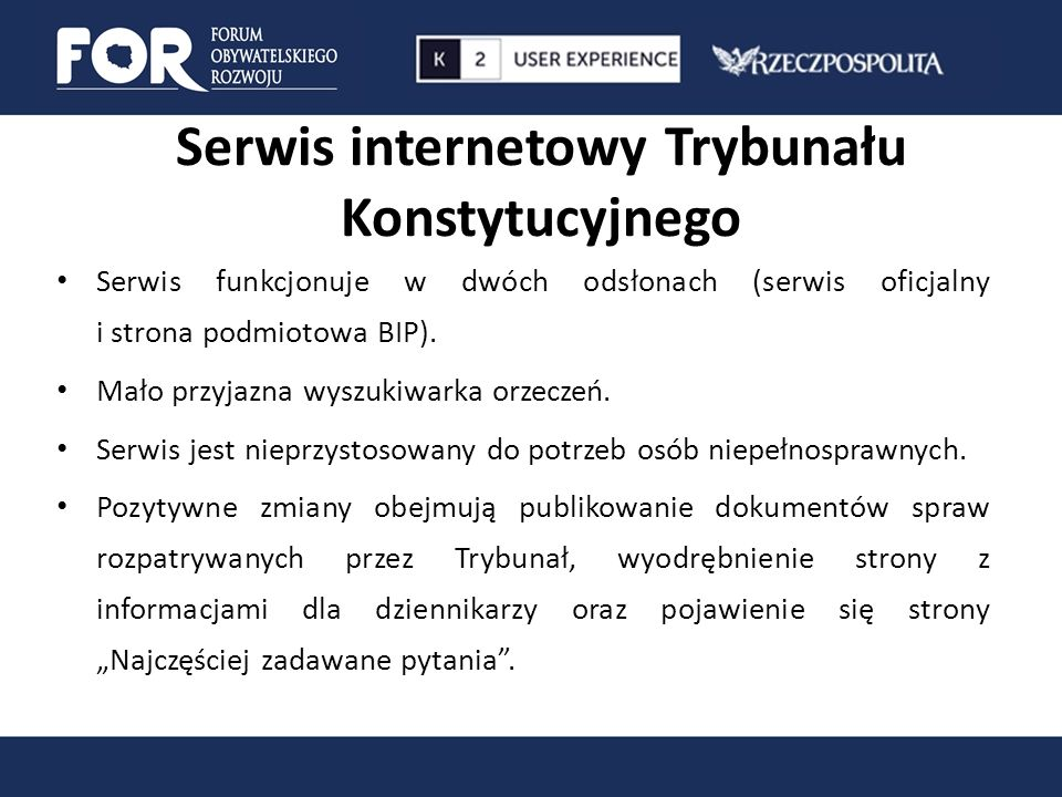 Serwis internetowy Trybunału Konstytucyjnego Serwis funkcjonuje w dwóch odsłonach (serwis oficjalny i strona podmiotowa BIP). Mało przyjazna wyszukiwa
